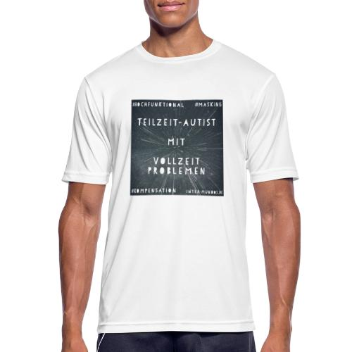 Teilzeit Autist mit Vollzeit Problemen - Männer T-Shirt atmungsaktiv