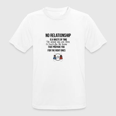 Aucune relation est une perte de temps - T-shirt respirant Homme