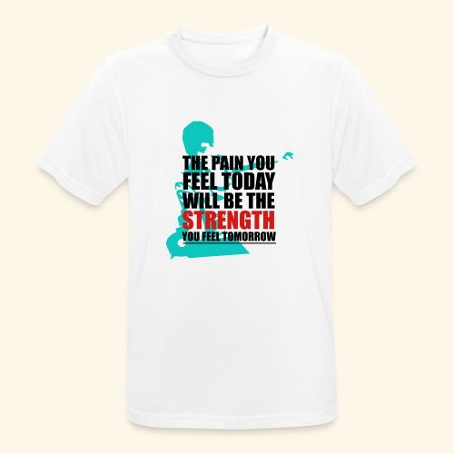 The pain feel today will be the STRENGTH - Männer T-Shirt atmungsaktiv