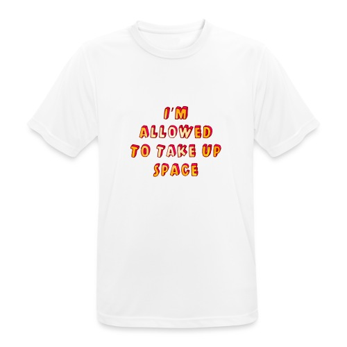 I m allowed to take up space - Men's Breathable T-Shirt