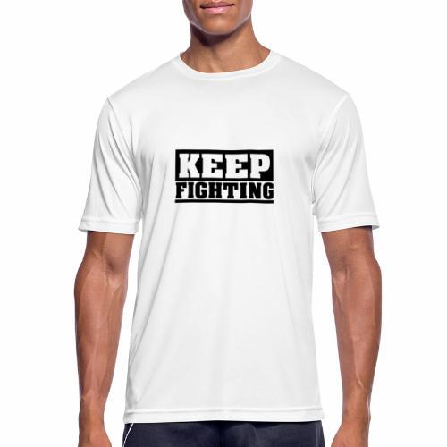 KEEP FIGHTING, Spruch, Kämpf weiter, gib nicht auf - Männer T-Shirt atmungsaktiv