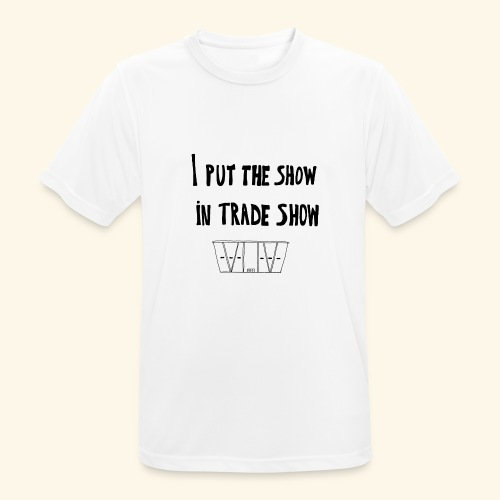 I put the show in trade show - T-shirt respirant Homme