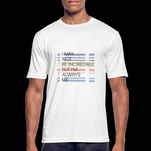 I may not be incredible - Men's Breathable T-Shirt