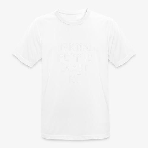 NORMAL PEOPLE SCARE ME - T-shirt respirant Homme