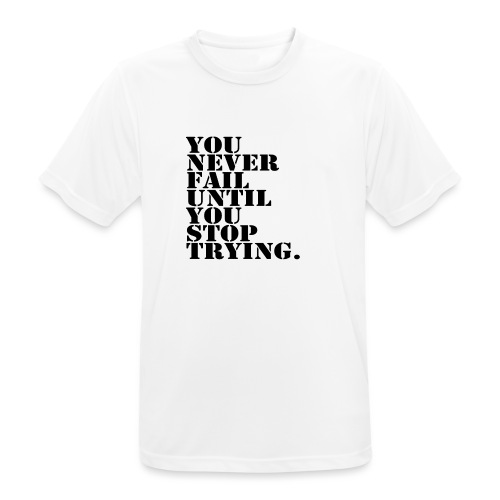 You never fail until you stop trying shirt - miesten tekninen t-paita