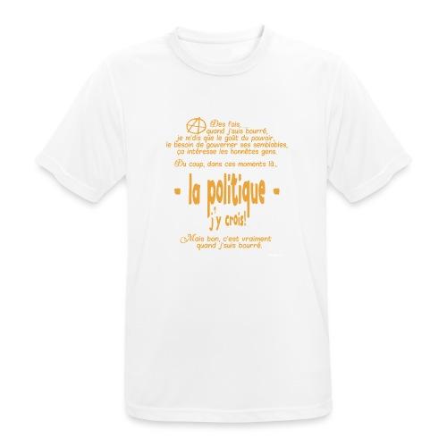 Quand je suis bourré, la politique, j'y crois ! - T-shirt respirant Homme