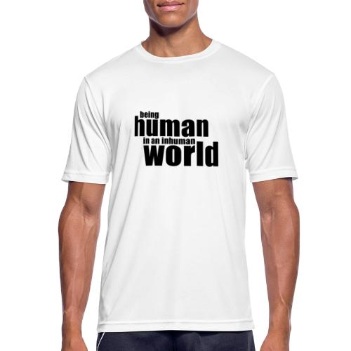 Being human in an inhuman world - Men's Breathable T-Shirt