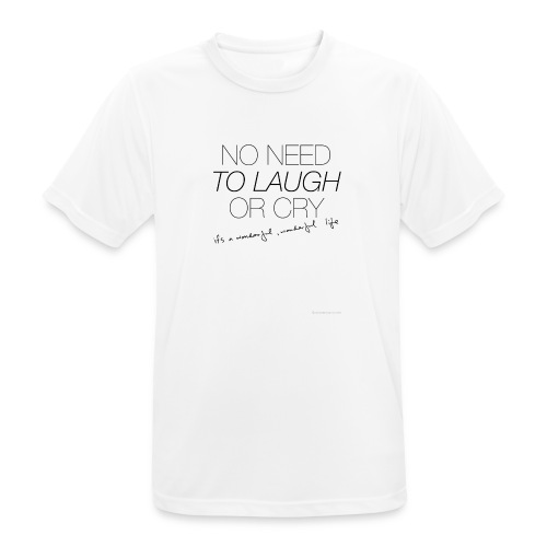 No Need to laugh or cry - Men's Breathable T-Shirt