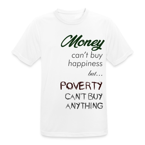 Money can't buy happiness - Maglietta da uomo traspirante