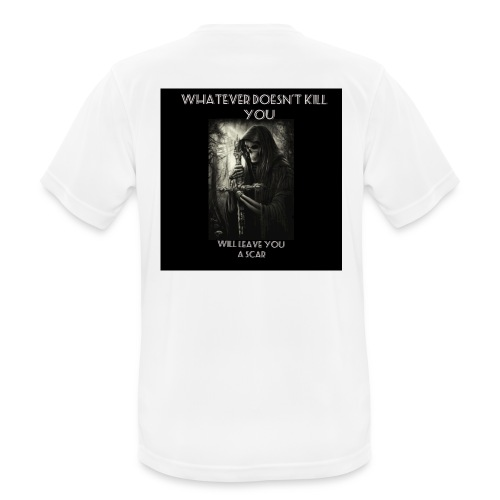 WHATEVER DOESN'T KILL YOU IS GONNA LEAVE A SCAR - Men's Breathable T-Shirt