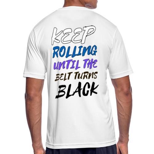 KEEP ROLLING UNTIL THE BELT TURNS BLACK - Camiseta hombre transpirable