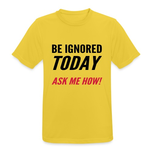 Be Ignored Today - Men's Breathable T-Shirt