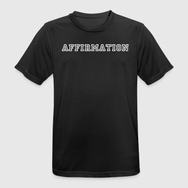 Affirmation ! Ein tolle Motivation Geschenk - Männer T-Shirt atmungsaktiv