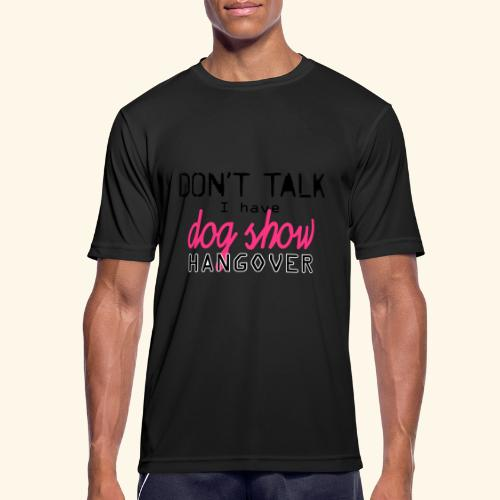 Dog show hangover - miesten tekninen t-paita