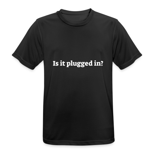 Is it plugged in - Herre T-shirt svedtransporterende