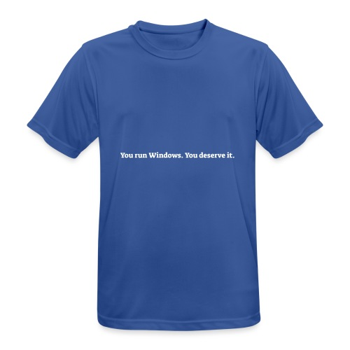 You run Windows You deserve it - Herre T-shirt svedtransporterende