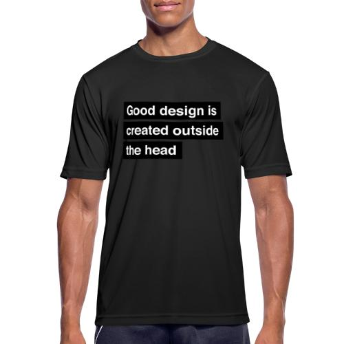 Good design is created outside the head - Herre T-shirt svedtransporterende