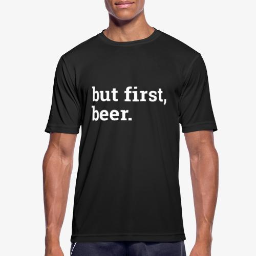 But first beer - Zuerst ein Bier - Männer T-Shirt atmungsaktiv