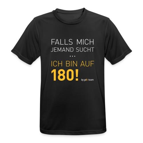 ... bin auf 180! - Männer T-Shirt atmungsaktiv