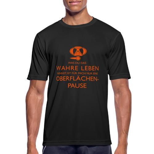 Das Wahre Leben? Nur Oberflächenpause! - Männer T-Shirt atmungsaktiv