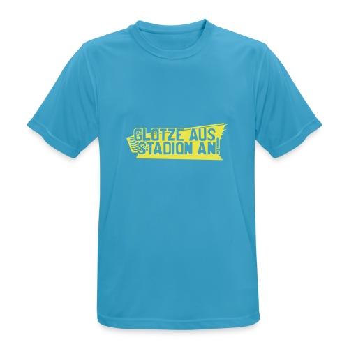 GLOTZE AUS, STADION AN! - Männer T-Shirt atmungsaktiv