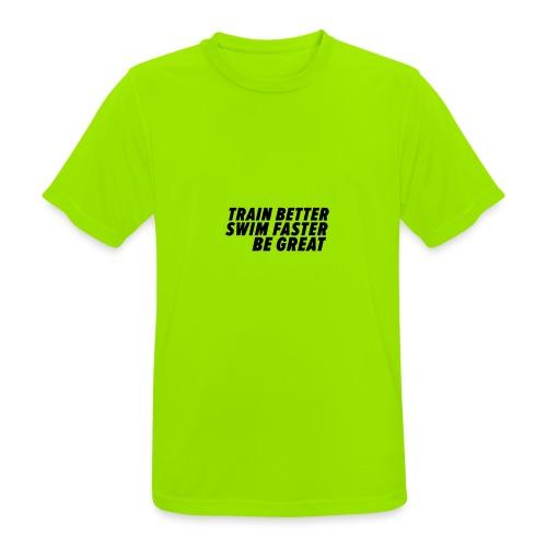 TRAIN BETTER. SWIM FASTER. BE GREAT. - Männer T-Shirt atmungsaktiv