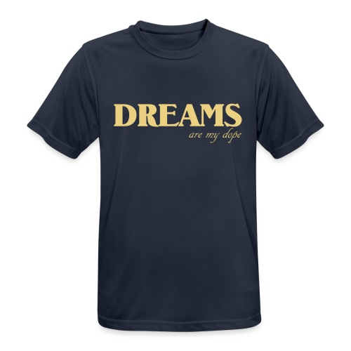 DREAMS ARE MY DOPE - Männer T-Shirt atmungsaktiv