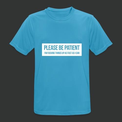 Please be patient - Men's Breathable T-Shirt