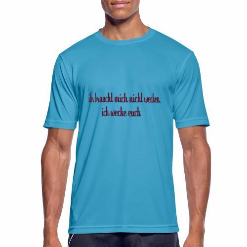 ihr_braucht_mich_nicht_wecken_ich_wecke - Männer T-Shirt atmungsaktiv