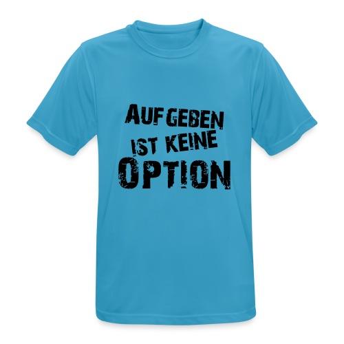 Aufgeben ist keine Option - Männer T-Shirt atmungsaktiv
