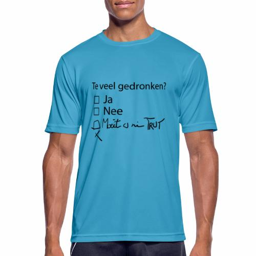 Te veel Gedronken - Mannen T-shirt ademend actief