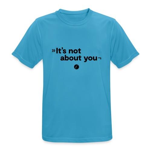 It's not about you - Männer T-Shirt atmungsaktiv