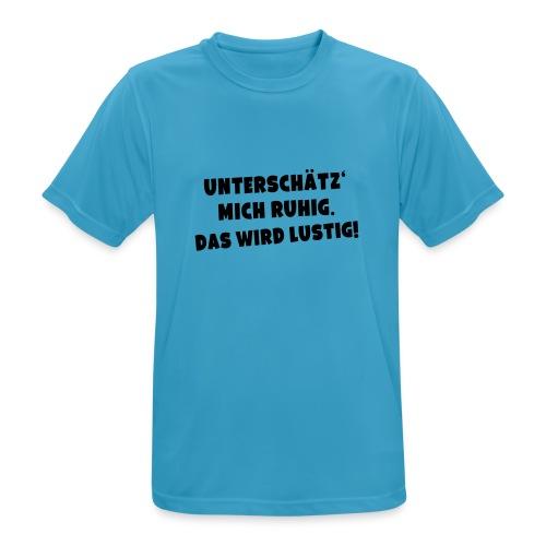 Unterschätz mich ruhig (Spruch) - Männer T-Shirt atmungsaktiv