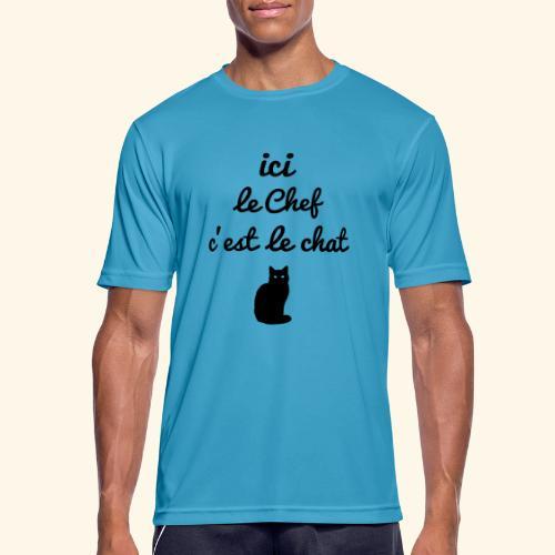 ici le chef c'est le chat... - T-shirt respirant Homme