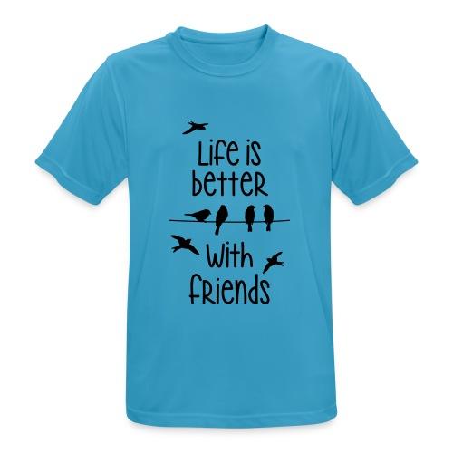 elämä on parempi ystävien kanssa lintujen - life - Men's Breathable T-Shirt