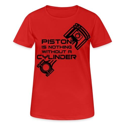 Piston is nothing without a cylinder - naisten tekninen t-paita