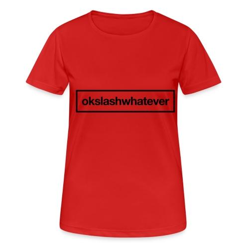 ok whatever - Frauen T-Shirt atmungsaktiv
