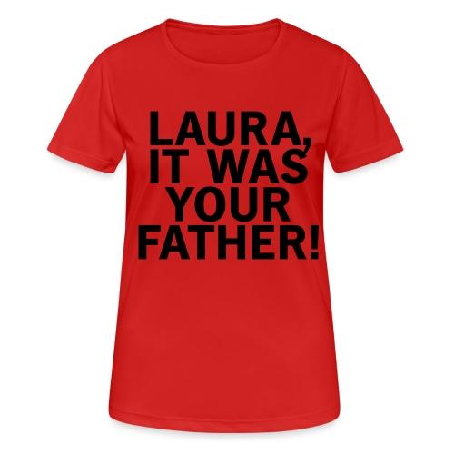 Laura it was your father - Frauen T-Shirt atmungsaktiv