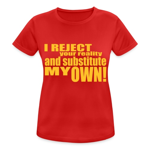 I reject your reality and substitute my own - Women's Breathable T-Shirt