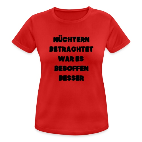 Nüchtern betrachtet Spruch ft2 - Frauen T-Shirt atmungsaktiv