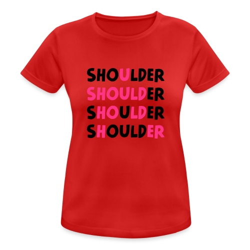 Shoulder (Spruch) - Frauen T-Shirt atmungsaktiv