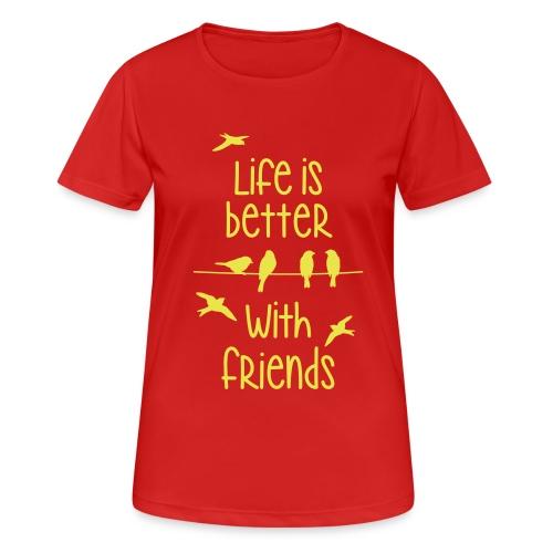 elämä on parempi ystävien kanssa lintujen - life - Women's Breathable T-Shirt