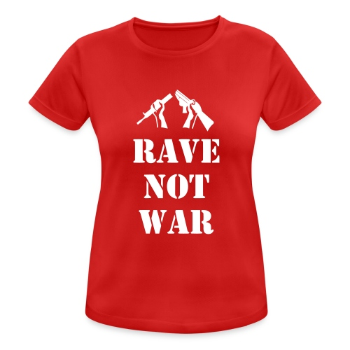 Rave not War - Women's Breathable T-Shirt