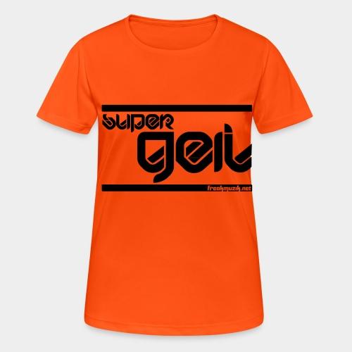 super GEIL - Frauen T-Shirt atmungsaktiv