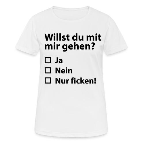 Willst du mit mir gehn? - Frauen T-Shirt atmungsaktiv
