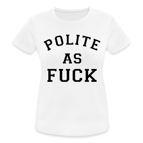 POLITE_AS_FUCK - Women's Breathable T-Shirt