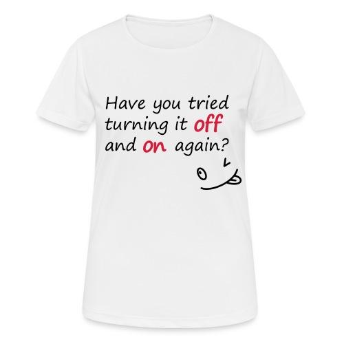 Have you tried turning it off and on again? - Maglietta da donna traspirante