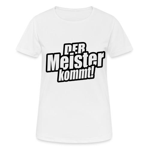 der meister kommt - Frauen T-Shirt atmungsaktiv