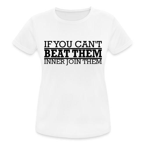 If You can't beat them, inner join them - Andningsaktiv T-shirt dam