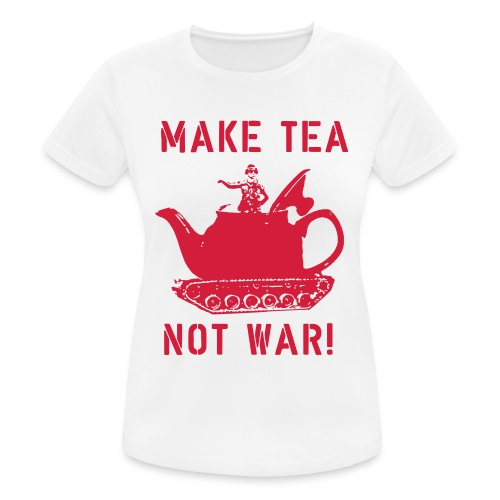 Make Tea not War! - Women's Breathable T-Shirt